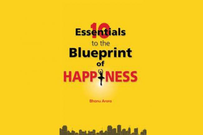 10 Essentials to the Blueprint of Happiness by Bhanu Arora