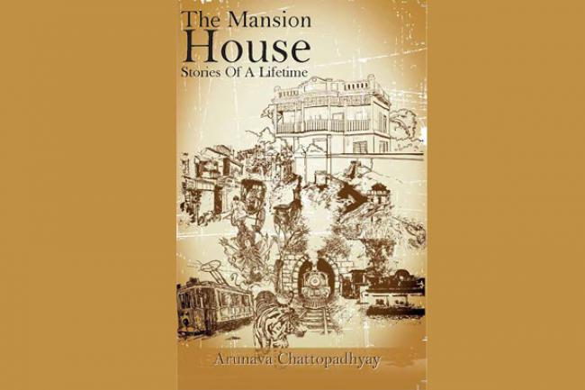 The Mansion House: Stories of a lifetime by Dr Arunava Chattopadhyay